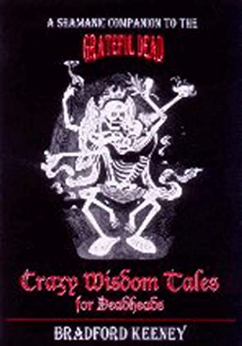 Crazy Wisdom Tales for Deadheads: A Shamanic Companion to the Grateful Dead