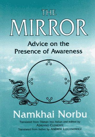 The Mirror: Advice on the Presence of Awareness: Norbu, Namkhai