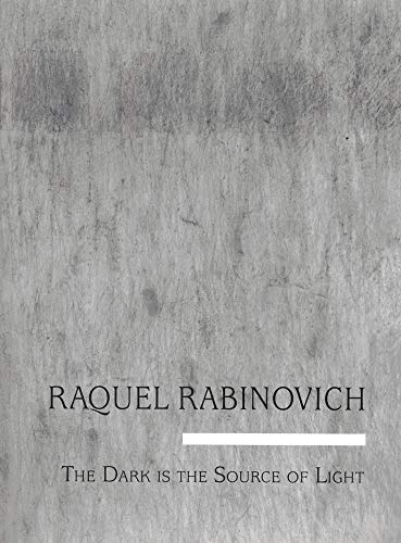Raquel Rabinovich: The Dark Is the Source of the Light (Contemporary Artists Collection): Quasha, ...