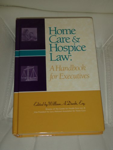 Home Care & Hospice Law: A Handbook: William A. Dombi;