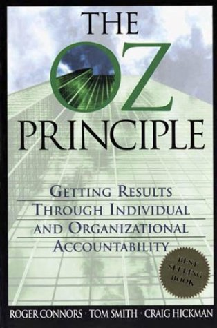 The Oz Principle: Getting Results Through Individual and Organizational Accountability: Roger ...