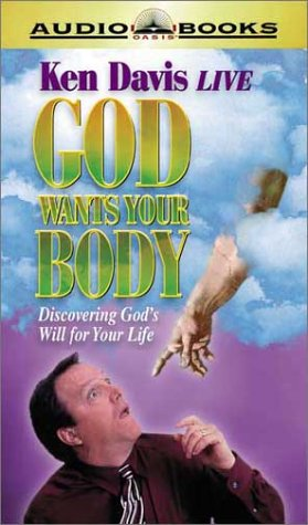 God Wants Your Body: Discovering God's Will for Your Life (1886463905) by Ken Davis