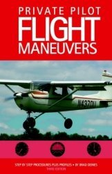 Private Pilot Flight Maneuvers by Brad Deines: Brad Deines