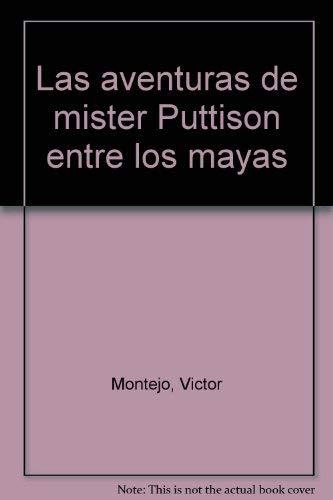 Las aventuras de mister Puttison entre los mayas (Spanish Edition) (1886502188) by Montejo, Victor