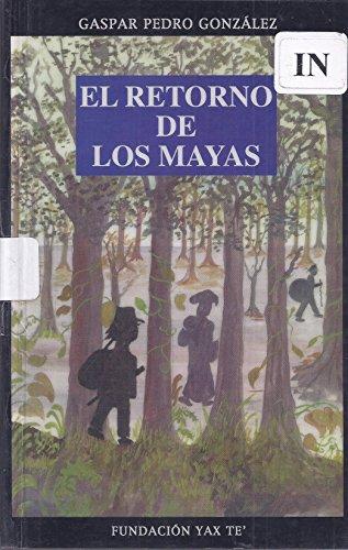 El Retorno de Los Mayas: Gaspar P. Gonz?lez