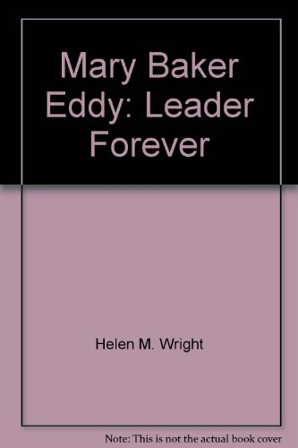 Mary Baker Eddy: Leader Forever (Mary Baker Eddy)