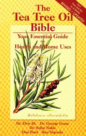The Tea Tree Oil Bible Your Essential Guide for Health and Home Uses/Your First Aid Kit in a Bottle...