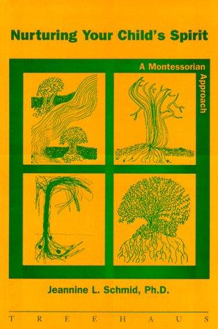 Nurturing Your Child's Spirit: A Montessorian Approach: Schmid, Jeannine L.