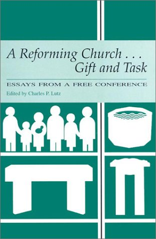 A Reforming Church.: Gift and Task - Essays from a Free Conference: Lutz, Charles P. {Edited By}