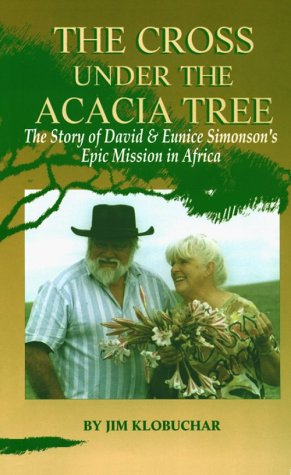 The Cross Under the Acacia Tree: The Story of David & Eunice Simonson's Epic Mission in ...