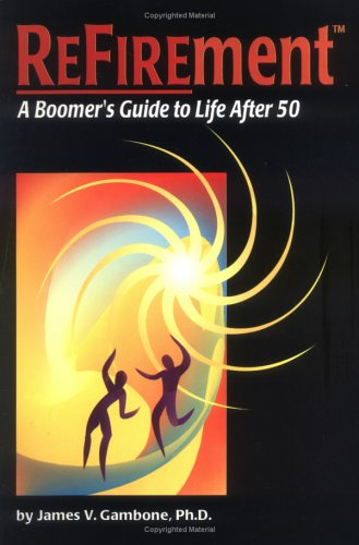 Refirement: A Boomer's Guide to Life After 50
