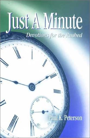 Just a Minute: Devotions for the Rushed: Peterson, Paul K.