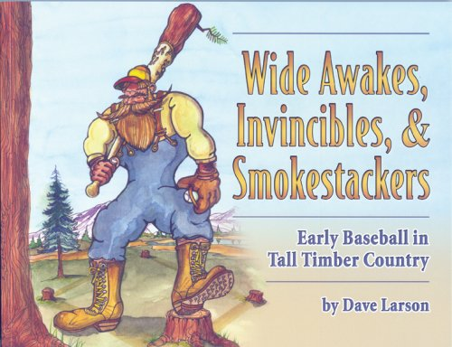 9781886513457: Wide Awakes, Invincibles & Smokestackers; Early Baseball in Tall Timber Country