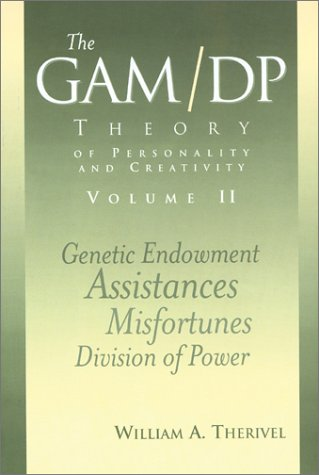The GAM/DP Theory of Personality and Creativity