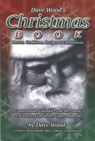 Dave Wood's Christmas Book: Stories, Traditions, Recipes,: Dave Wood