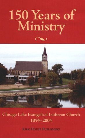 150 Years of Ministry: Chisago Lake Evangelical Lutheran Church, 1854-2004: Johnson, William {Part ...
