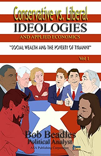 9781886528253: Conservative vs. Liberal Ideologies and Applied Economics: Social Wealth and the Poverty of Tyranny (Volume 1)