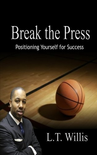 9781886528826: Break the Press: Positioning Yourself for Success