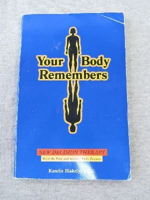 Your Body Remembers: A Conscious Choice to: Blakely, Kandis