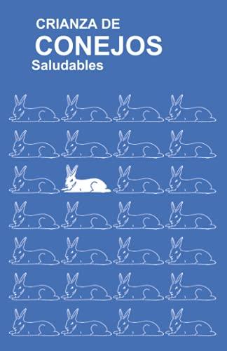 Crianza De Conejos Saludables: (Raising Healthy Rabbits, Spanish Translation) (Spanish Edition): ...