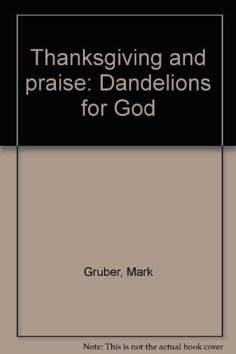 9781886565067: Thanksgiving and praise: Dandelions for God