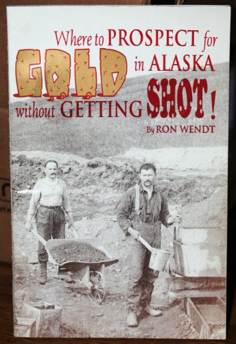9781886574120: Where to Prospect for Gold in Alaska Without Getting Shot!