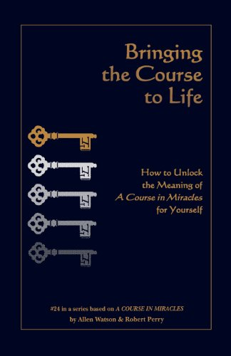9781886602144: Bringing the Course to Life: How to Unlock the Meaning of A Course in Miracles for Yourself
