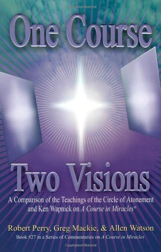 ONE COURSE: A Comparison of the Teachings of The Circle of Atonement and Ken Wapnick on 'A ...