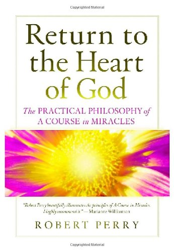 Return to the Heart of God: The Practical Philosophy of a Course in Miracles: Perry, Robert