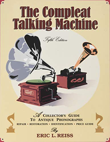 9781886606081: The Compleat Talking Machine: A Collector's Guide to Antique Phonographs, Second Edition