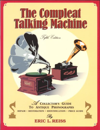 9781886606227: The Compleat Talking Machine: A Collector's Guide to Antique Phonographs