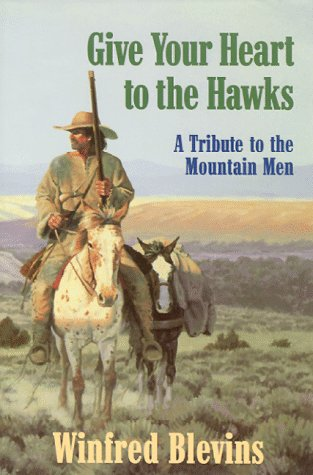 9781886609013: Give Your Heart to the Hawks: A Tribute to the Mountain Men