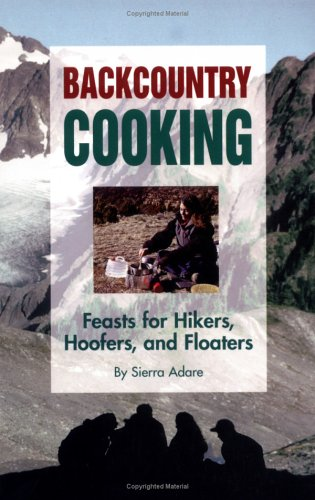 9781886609020: Backcountry Cooking: Feasts for Hikers, Hoofers, and Floaters