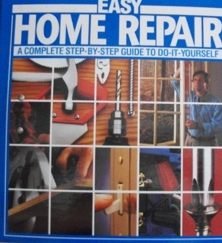 9781886614055: Easy Home Repair(a Complete Step-by-step Guide to Do-it-yourself)