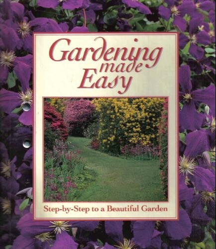 Gardening Made Easy: Step-By-Step To a Beautiful