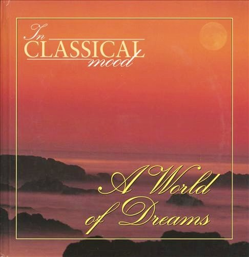 The Classical Mood: A World of Dreams: International Masters Publishers