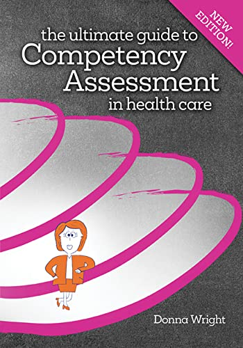 The Ultimate Guide to Competency Assessment in Health Care, Third Edition (Wright, Ultimate Guide to Competency Assessment in Health Care) (1886624208) by Donna Wright