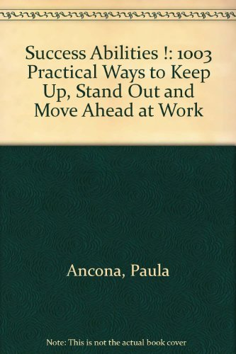 SuccessAbilities !: 1003 Practical Ways to Keep Up, Stand Out and Move Ahead at Work: Ancona, Paula
