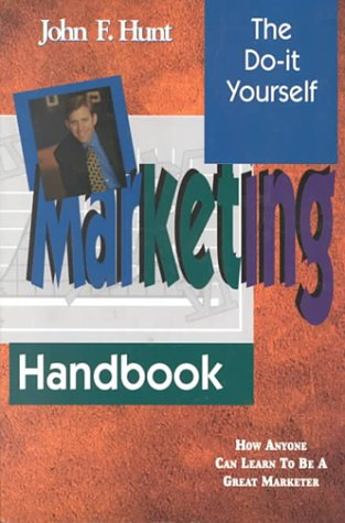 The Do It Yourself Marketing Handbook : How Anyone Can Be a Great Marketer Not Applicable: Hunt, ...