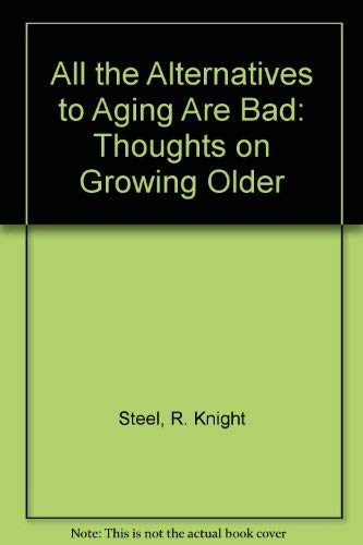 All the Alternatives to Aging Are Bad: R. Knight Steel