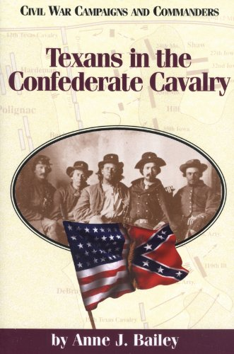 Texans in the Confederate Cavalry (Civil War Campaigns and Commanders Series) (1886661022) by Bailey, Anne J.
