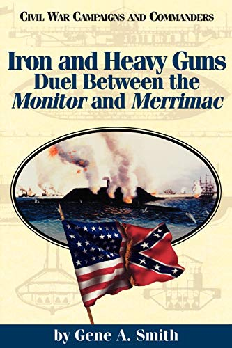 Iron and Heavy Guns: Duel between the: Smith, Gene A.