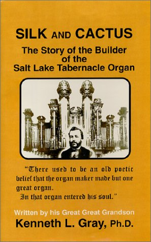 9781886662124: Silk and Cactus: The Story of the Builder of the Salt Lake Tabernacle Organ