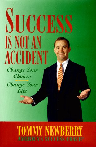 Success is Not an Accident: Change Your Choice--Change Your Life: Newberry, Tommy