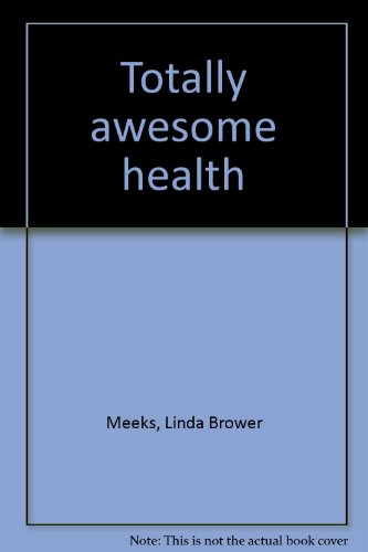Totally awesome health: Meeks, Linda Brower