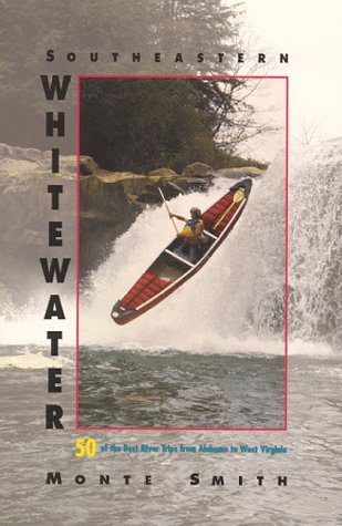 9781886694002: Southeastern Whitewater: 50 of the Best River Trips from Alabama to West Virginia