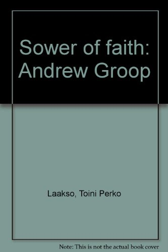 Sower of faith: Andrew Groop: Laakso, Toini Perko