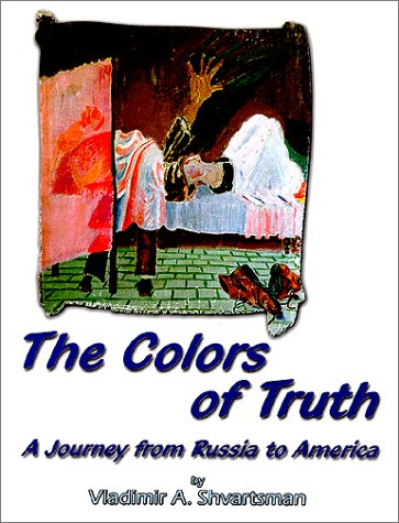The Colors Of Truth: A Journey from: Shvartsman, Vladimir A.