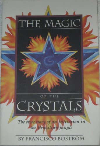 9781886708006: The Magic of the Crystals: A True Account of Sacred Initiation in the Brazilian Jungle