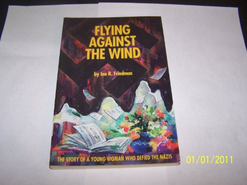 Flying Against the Wind: The Story of: Ina R. Friedman